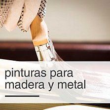 Pinturas para Madera y Metal